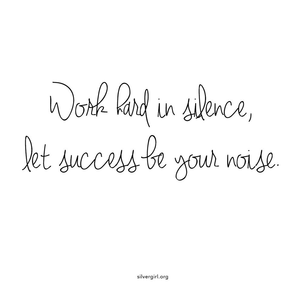 Work hard in silence, let success be your noise.