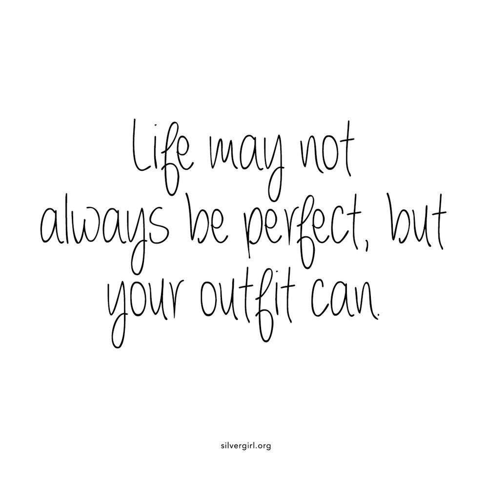 Life may not always be perfect, but your outfit can.