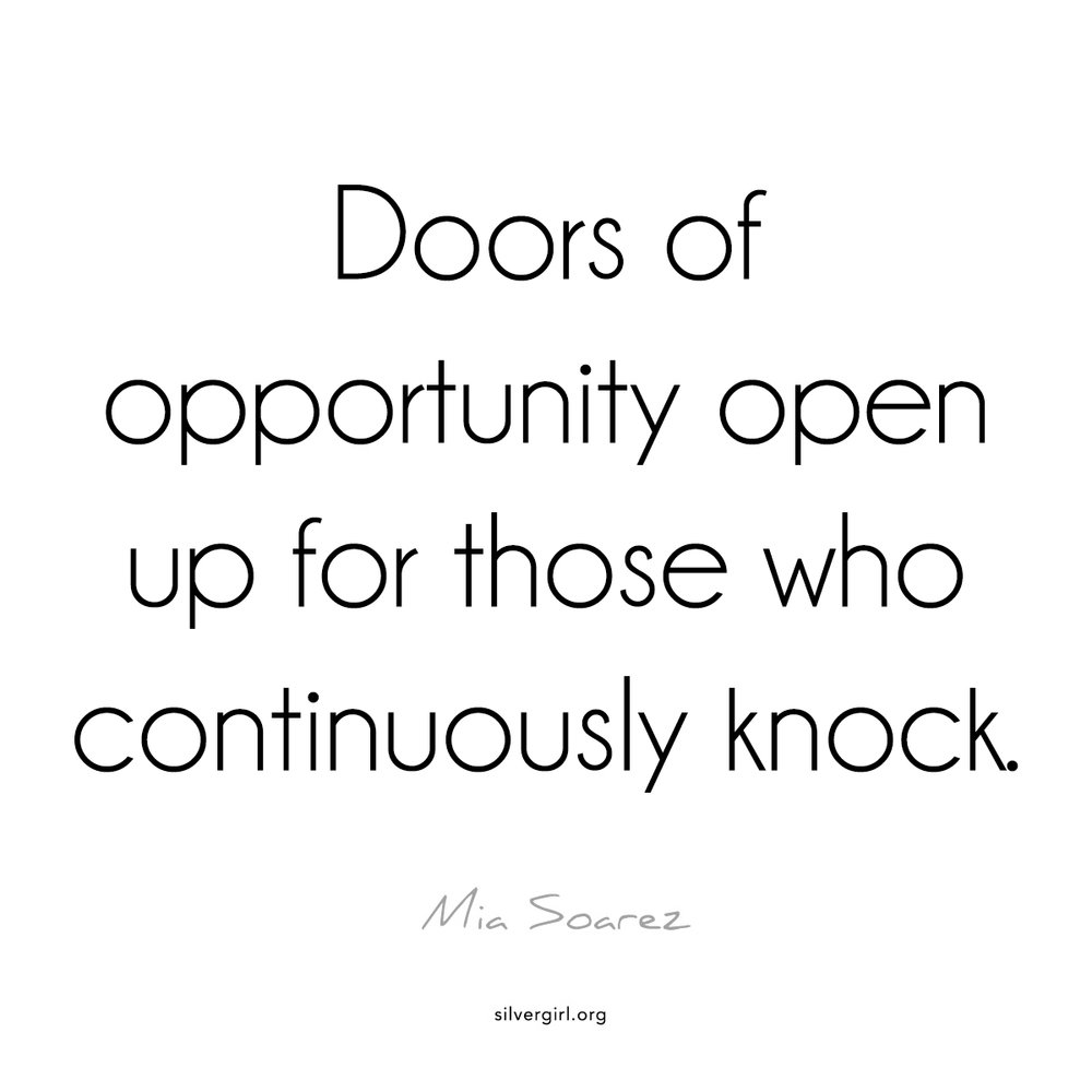 Doors of opportunity open up for those who continuously knock. - Mia Soarez