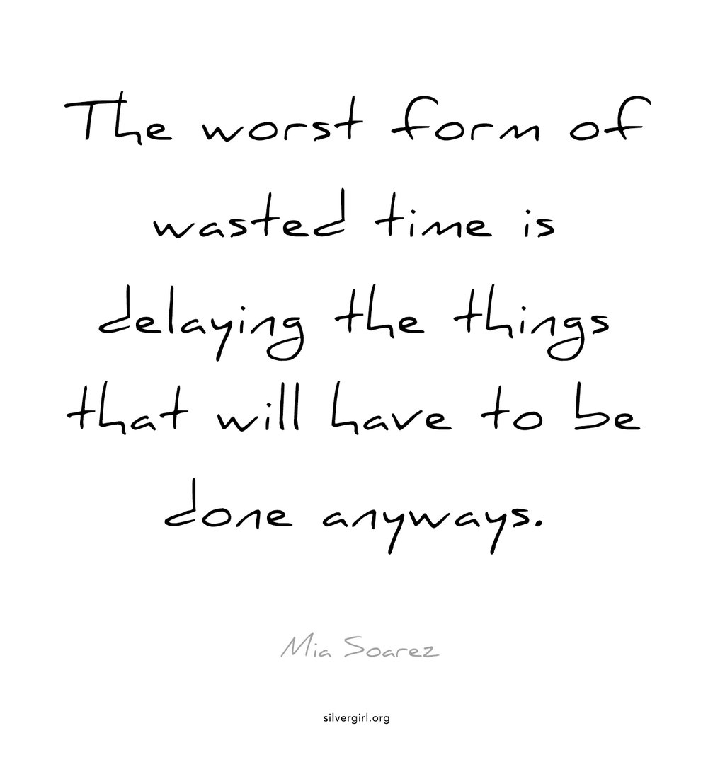The worst form of wasted time is delaying the things that will have to be done anyways. - Mia Soarez