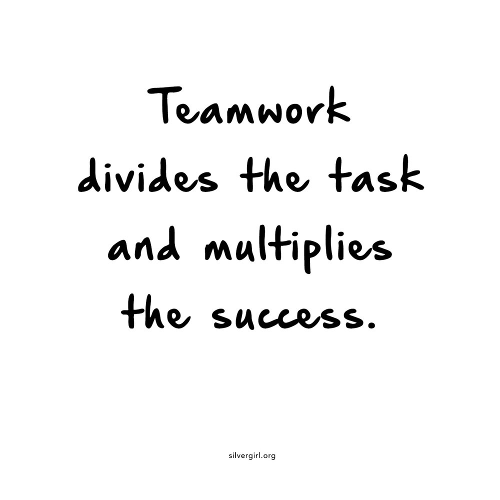Teamwork divides the task and multiplies the success