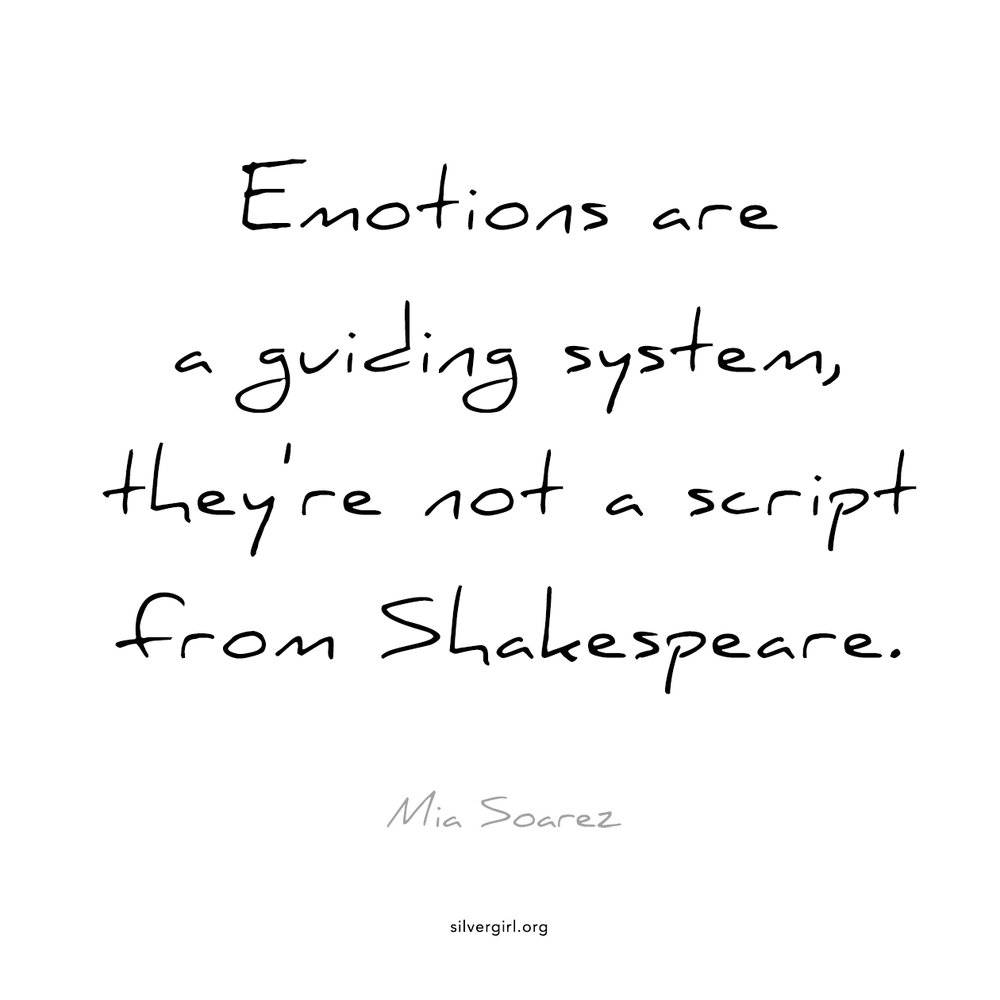 Emotions are a guiding system, they're a not a script from Shakespeare. - Mia Soarez