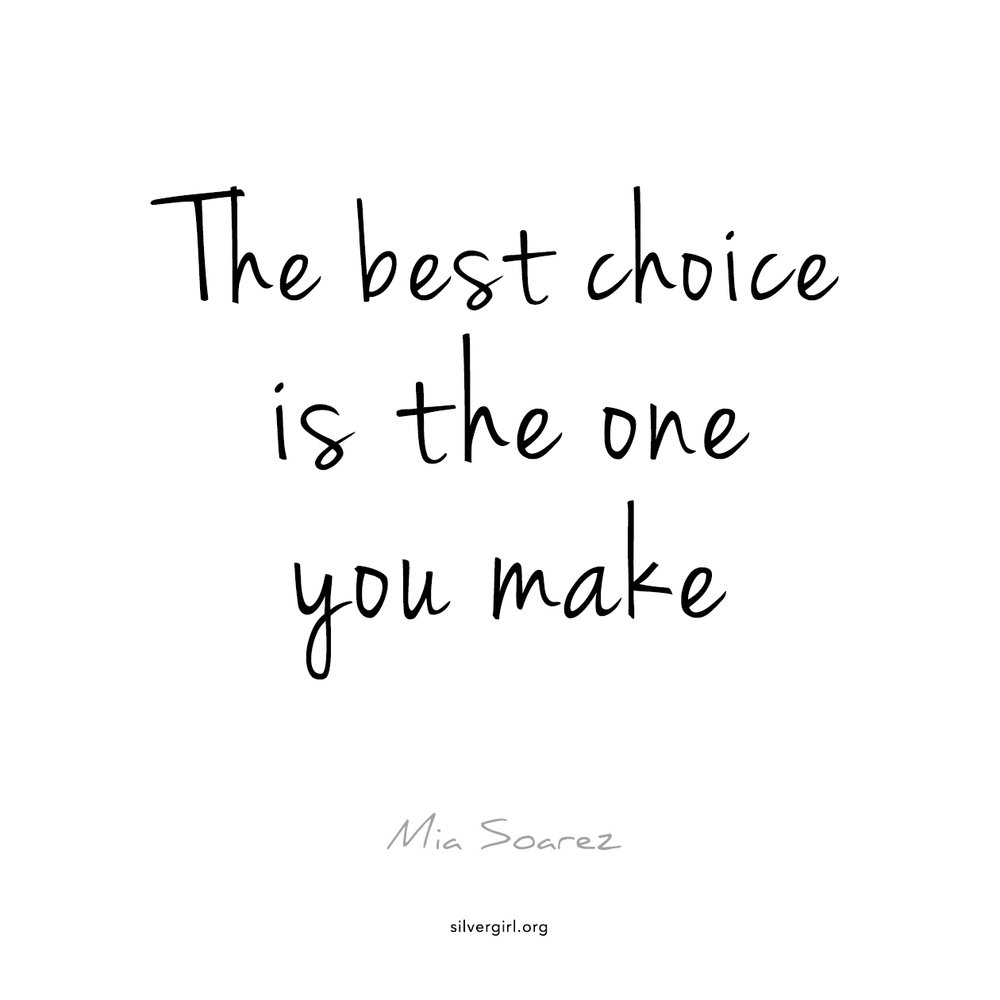 The best choice is the one you make. - Mia Soarez