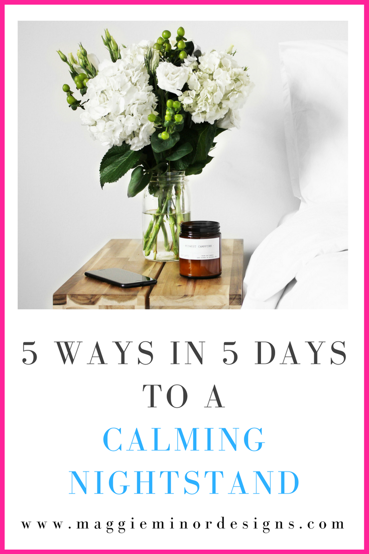 5 Ways in 5 Days to a Calming Nightstand Challenge Maggie Minor Designs.png