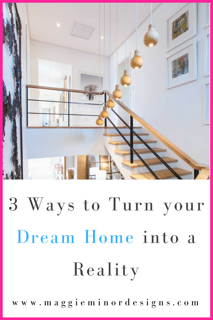 3 Ways to Turn your Dream Home into a Reality