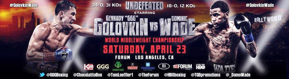 Gennady Golovkin takes on Dominic Wade, Saturday April 23, from The Forum in Los Angeles, CA