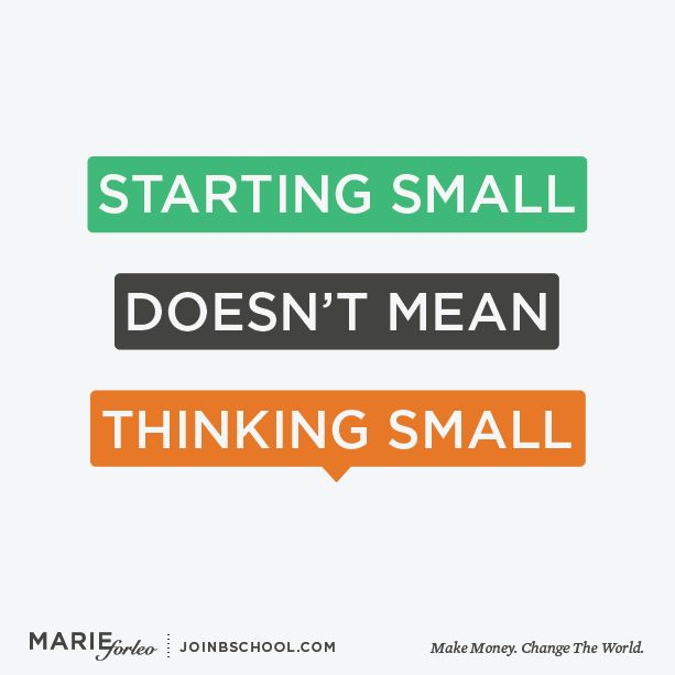 starting small doesnt mean thinking small!.jpg