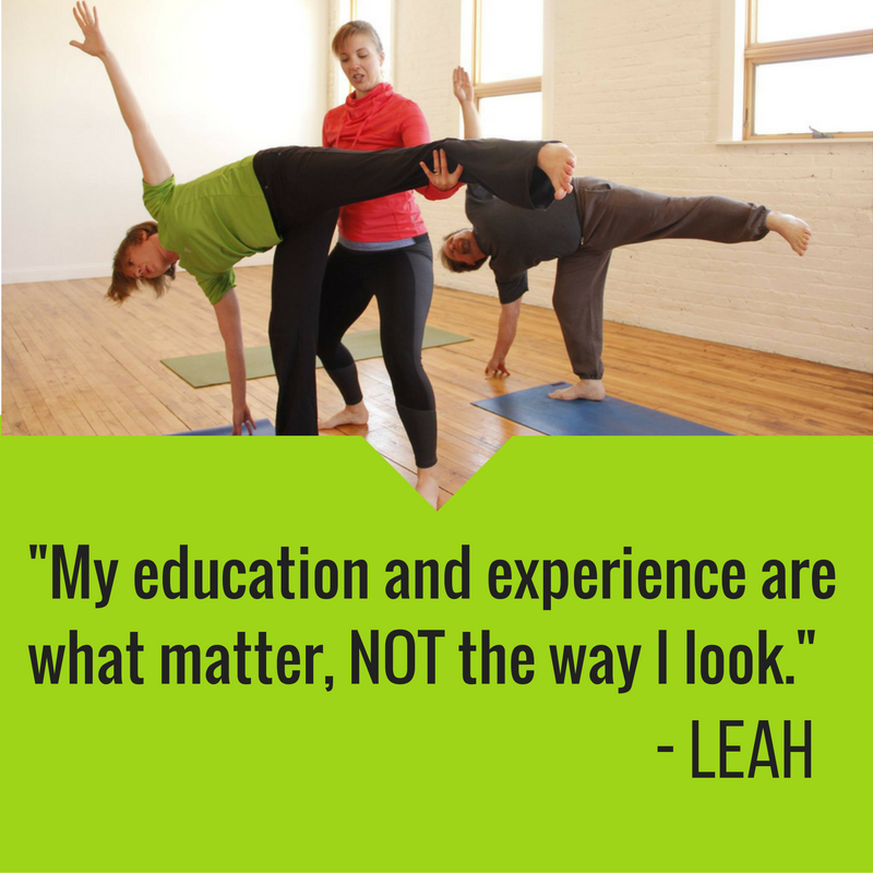 "I am a personal trainer. I am no longer competing with other trainers to see who looks the most ""cut."" I #moveforjoy instead and teach my clients to do the same.   My education and experience are what matter, NOT the way I look.  Find more from Leah here:   www.embracethewobble.com"