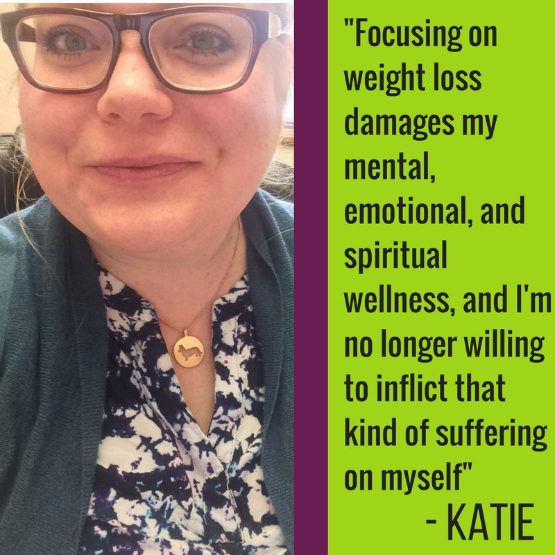 Focusing on weight loss damages my mental, emotional, and spiritual wellness, and I'm no longer willing to inflict that kind of suffering on myself    Katie ǀ @kay_ee_oh