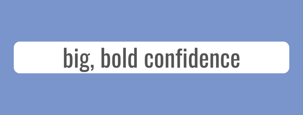 Copy of big, bold confidence.png