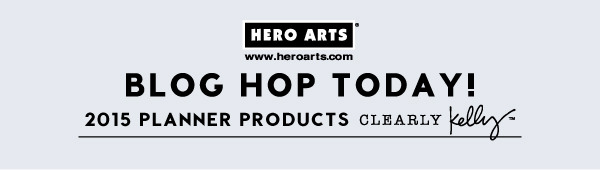 Hero Arts + Clearly Kelly Planner Blog Hop