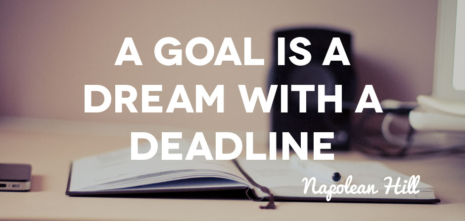 Image Source:    A Goal is a Dream With a Deadline