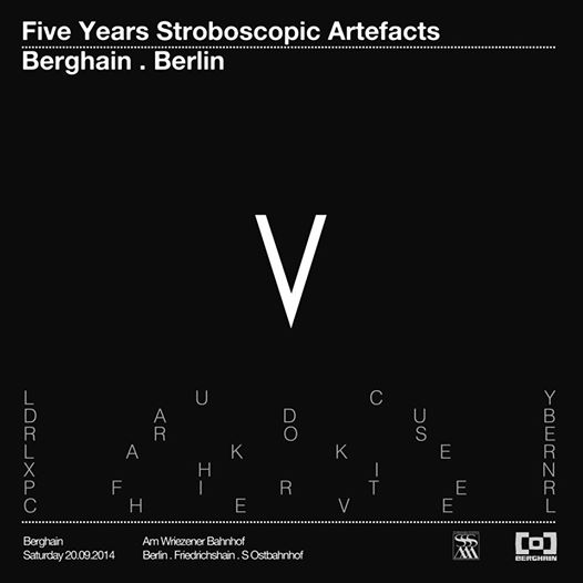 Stroboscopic Artefacts 5 Year Anniversary Party - Berlin      One of the darkest, most progressive techno labels in the business is celebrating 5 strong years at the legendary Berghain on September 20, 2014. I'm excited to say I will be in attendance as the night falls early on in my first trip to Berlin. The entire crew will be there including Rrose,Pfirter and of course, label head Lucy. This is a major event and expect it to be epic.    Also, if you have any Berllin favorites or recommendations, please send them my way. And if you're local, let's hang out! Looking forward to a great trip.    -JRS