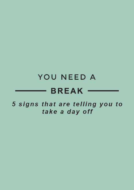5 Signs That Are Telling You To Take A Day Off | MBSTYLED.COM