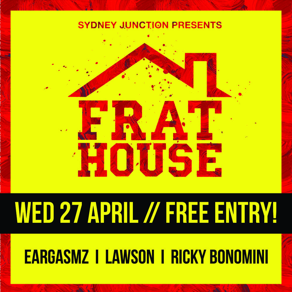 WEDS 27TH APRIL - DJs FROM 9PM - 3AM CLOSE! DJS: EARGASM | LAWSON | RICKY BONOMINI INTRODUCING FRAT HOUSE -Newcastle's Newest + Biggest STUDENT NIGHT Join us EVERY Wednesday for an EPIC, BIG, BIGGER THAN BEN HUR night out right here at SJs every Wednesday night. FREE ENTRY. Not to mention our awesome DRINK SPECIALS on offer every Weds $4.50 SPIRITS | $4 SCH/ $10 JUGS BEER | $7 VODKA REDBULL/ VODKA JAGGERMEISER * prices valid with every SJs student card Get your nose out of those books- and come and party with us like a true uni student should! JOIN US FOR FRAT HOUSE!