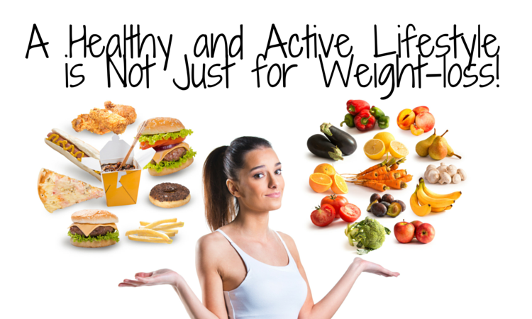5 Reasons A Healthy And Active Lifestyle Is Not Just For Weight Loss!