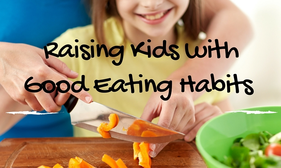 Raising Kids With Good Eating Habits