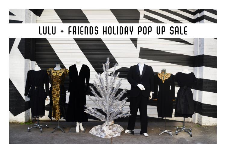 8b8b62cd92777 Lulu + Friends Holiday Pop Up Sale Happening This Friday December 7th &  Saturday December 8th — Lulu's Vintage
