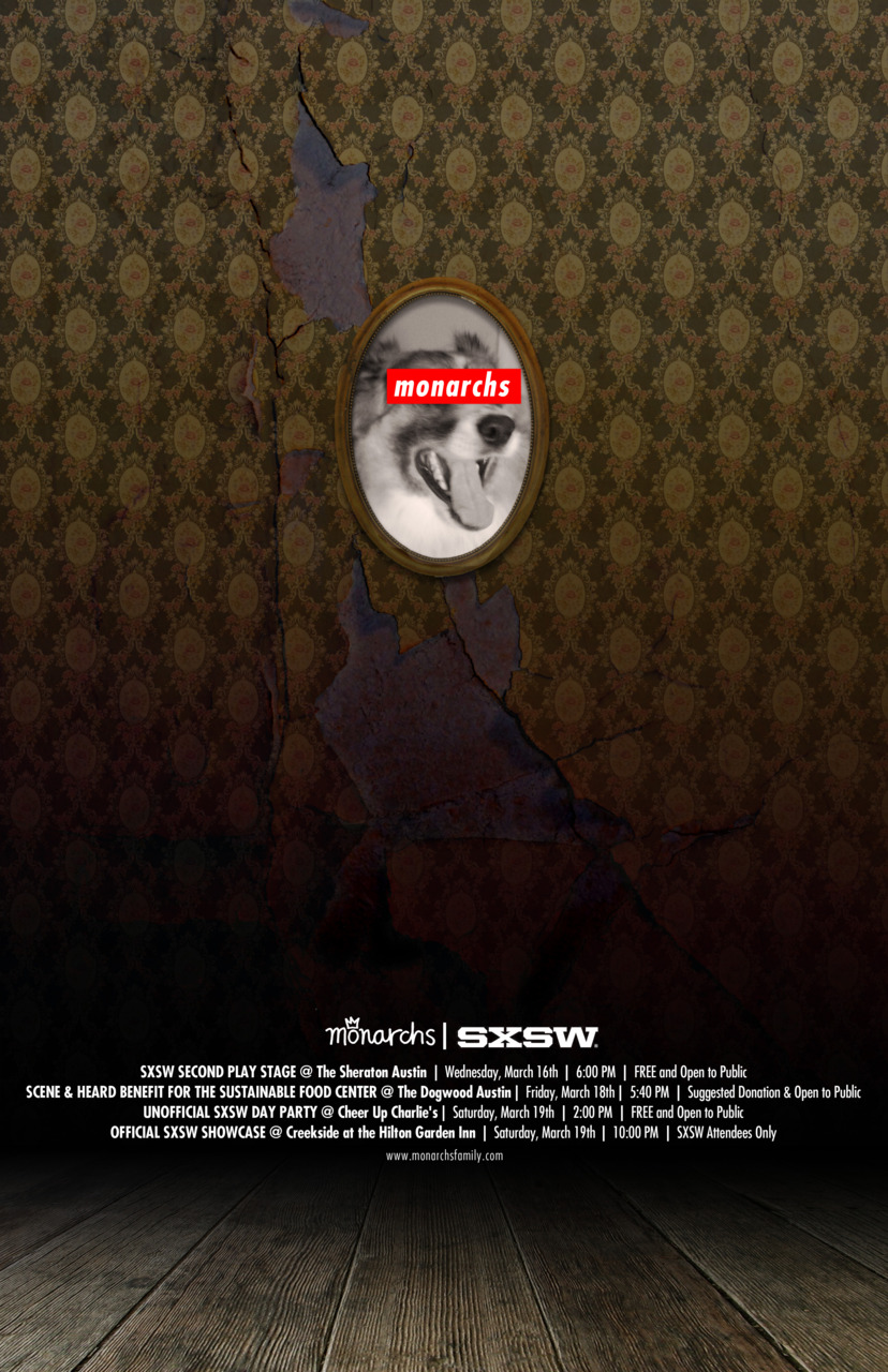Poster I did to make a pup named Leone famous… and to promote my friend's SXSW shows…  Check out Monarchs at monarchsfamily.com