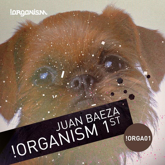 Juan Baeza - !Organism 1st (+Das Remix)