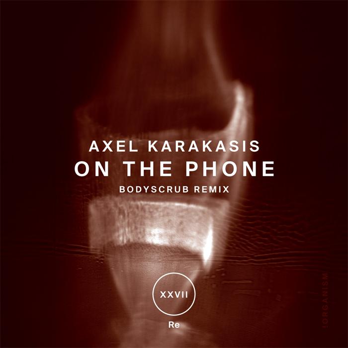 Axel Karakasis - On The Phone (+Bodyscrub Remix)