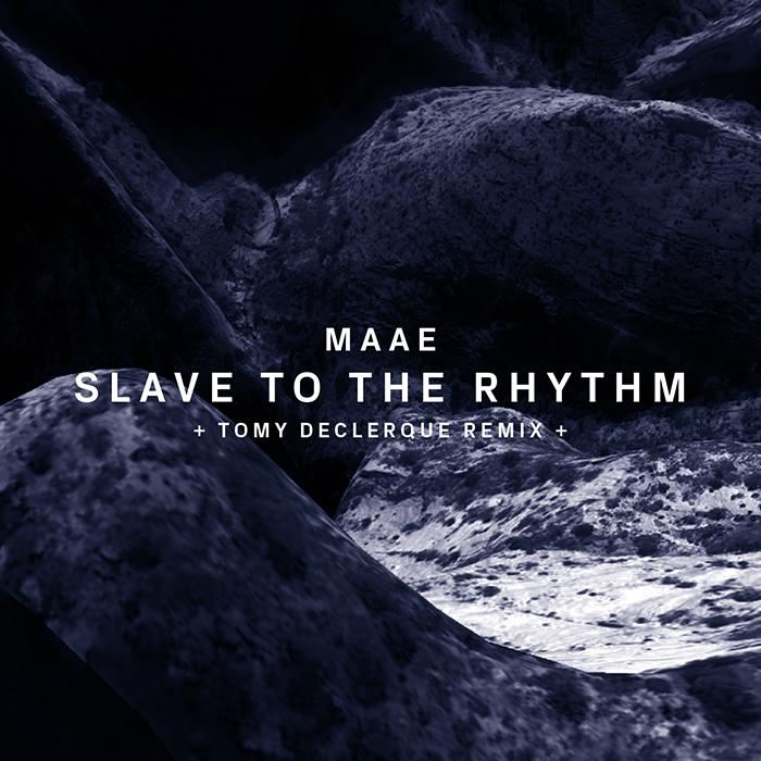 11.05.2015 - MAAE - Slave To The Rhythm (+Tomy DeClerque Remix)