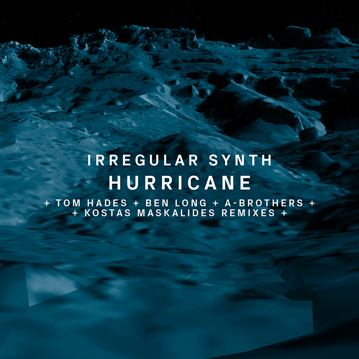 12.10.2015 - Irregular Synth - Hurricane (+ Tom Hades, Ben Long, A-Brothers, Kostas Maskalides Remixes)