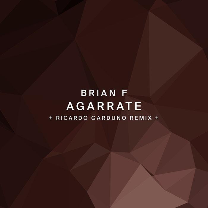Brian F - Agarrate (+ Ricardo Garduno Remix)