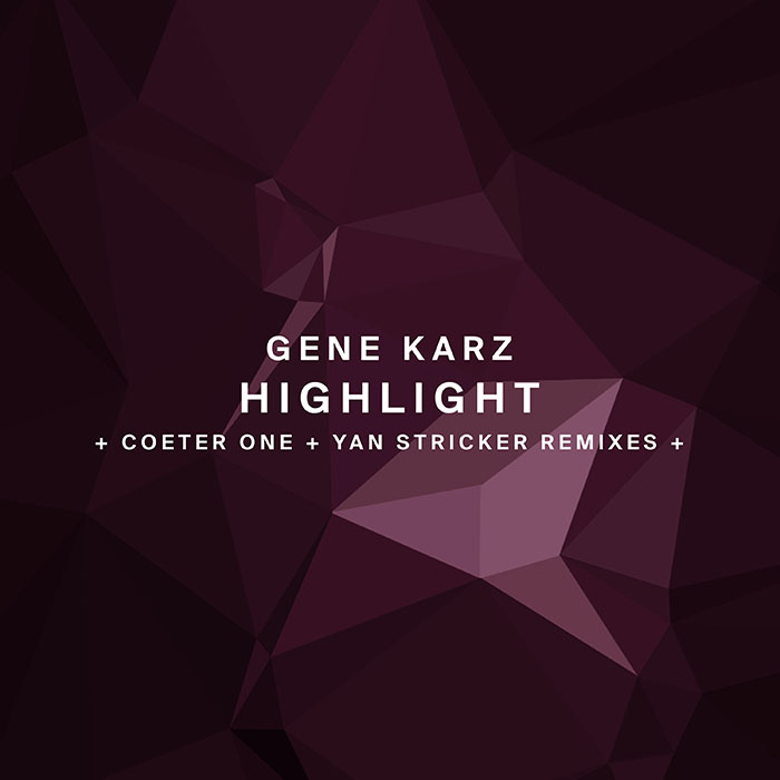 Gene Karz - Highlight (+ Coeter One, Yan Stricker Remixes)