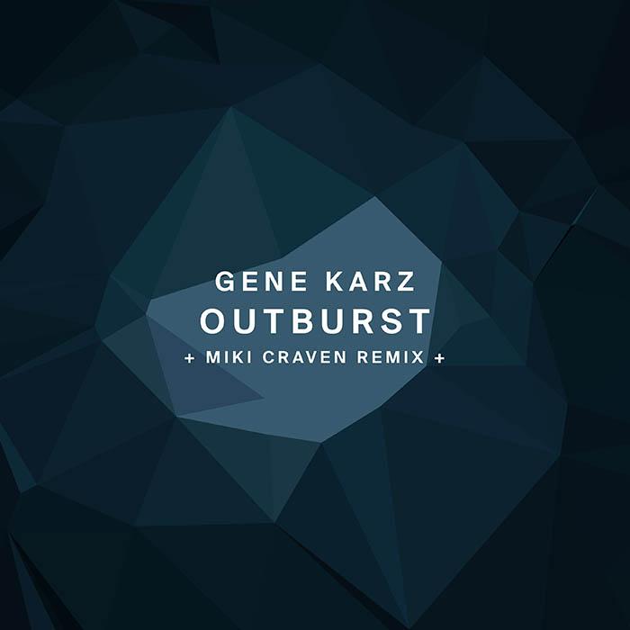 Gene Karz - Outburst (+ Miki Craven Remix)