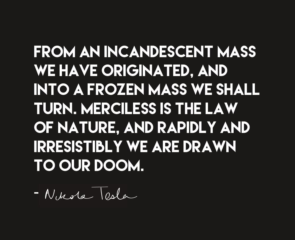 Nikola Tesla quote, we're doomed