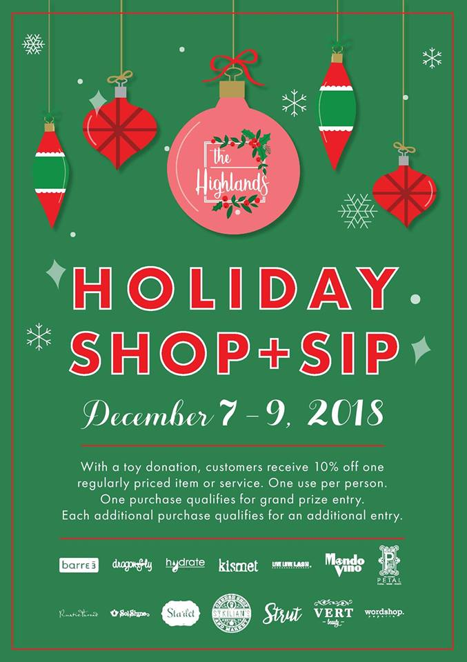 It's the most wonderful time of the year. We love celebrating the Holidays in the Highlands! To kick things off, join us 12/7-12/9 for a weekend of sipping and shopping at your favorite local boutiques and shops. Make knocking out that gift list fun this year!  Participating shops include  barre3 ,  Dragonfly Apparel - Denver ,  Hydrate IV Bar Highlands ,  Kismet ,  Live Love Lash ,  Mondo Vino ,  Perfect Petal Denver ,  RusticThread ,  The Sol Shine ,  Starlet ,  Strut Denver ,  St. Kilians Cheese Shop ,  Wordshop.  and  VERT beauty !  Grab your shopping passport at any participating store and shop up and down 32nd Avenue. Enjoy special promotions, in-store events, trunk shows, sips, snacks and more!   When you shop at 5 participating stores you'll get entered to win one of 2 grand prizes that include $25 gift cards to each participating store!  And, earn 10% off one regularly-priced item or service at participating retailers when you drop off a toy for our annual Highlands Square donation drive. All donations go to  Urban Peak  and  Mount Saint Vincent Home .