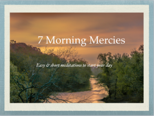 7 Morning Meditations:  Easy & short meditations to start your day.