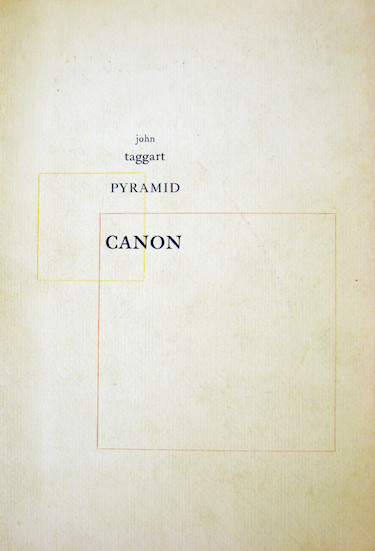 John Taggart, Pyramid Canon (poem sequence). 1973. 24 pp. Letterpress, 3 colors throughout, stapled. 250 numbered copies
