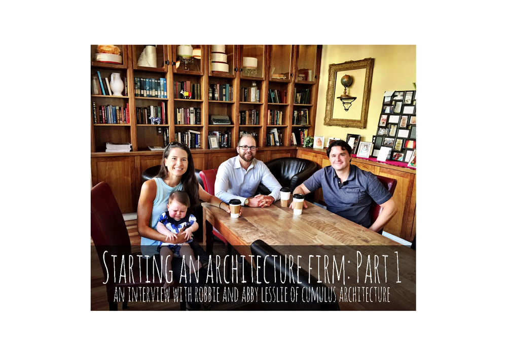 Starting an Architecture Firm: Part 1, An Interview with Robbie and Abby  Lesslie of Cumulus Architecture  BUILDINGS ARE COOL