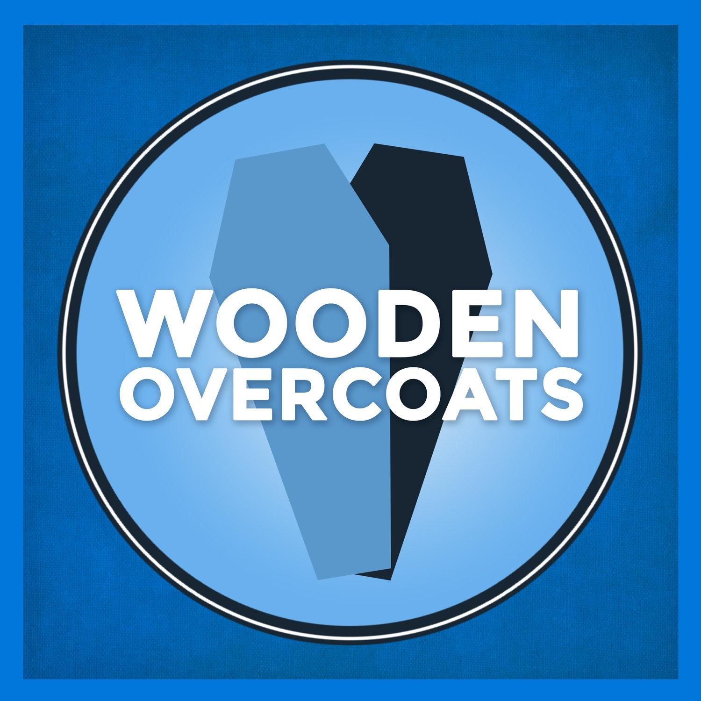 """    Wooden Overcoats "" Podcast"