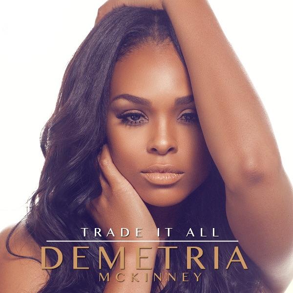 New Single, 'Trade It All'; Demetria McKinney