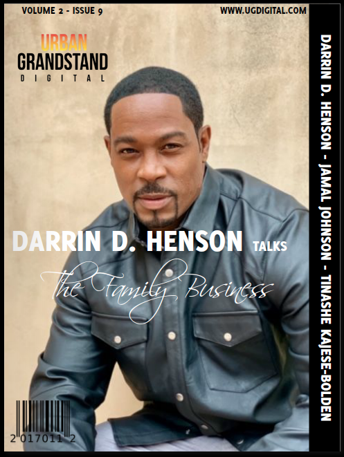 Vol. 2, Issue 9 - We're back with the latest issue of U.G. Digital Magazine, with Darrin D. Henson blessing the cover in support of his latest project, Carl Weber's The Family Business! Also featured in the issue are Jamal Johnson, Tinashe Kajese-Bolden, Majesty & Gold, Winter-With-A-Y, and more! Look for this new issue to his digital newstands soon!