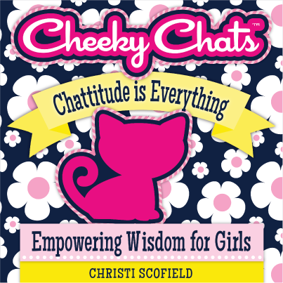 Cheeky Chats Book - Empowering Wisdom for Girls - Coming in May 2013!!