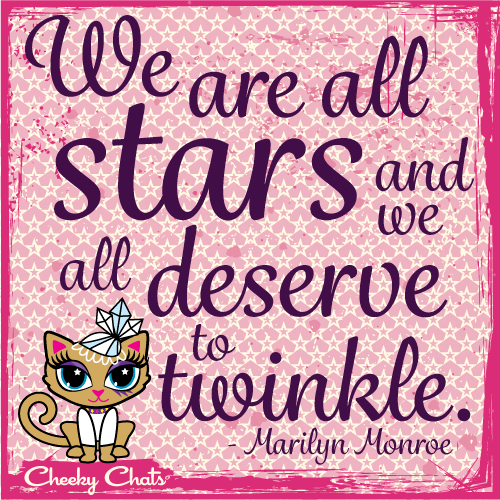 "Cheeky Chats Inspirational Quote of the Day by Marilyn Monroe - ""We are all Stars and we all Deserve to Twinkle.""  ***   Twinkle on Girls!  Twinkle On!"