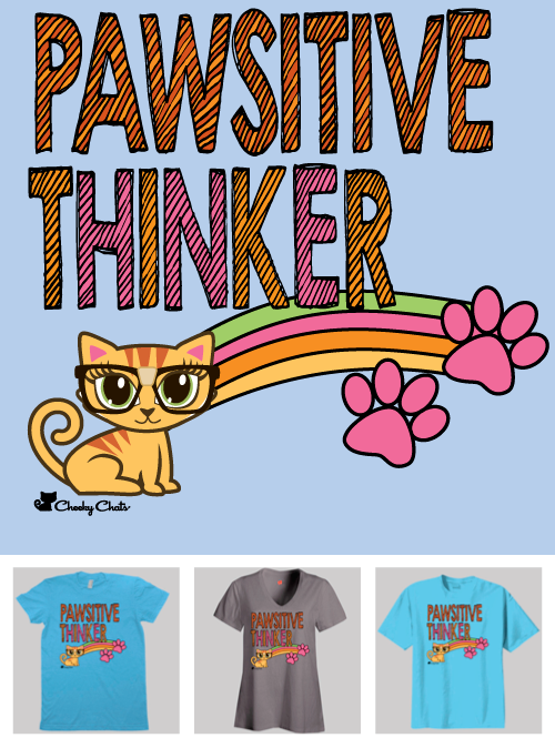 The newest Addition to our Cheeky Chats T-shirt Line!!   PAWSITIVE THINKER!!
