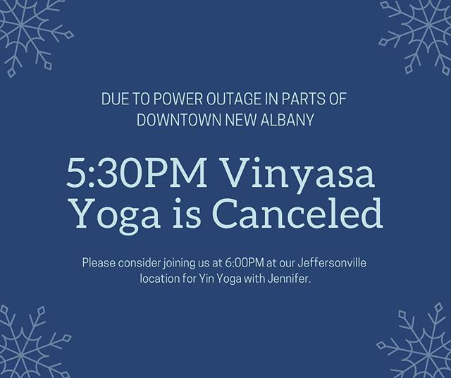 Parts of downtown are still experiencing a power outage, including The Kula Center.  Therefore we have to make the tough decision to cancel the 5:30 vinyasa class.  Please consider joining us in Jeffersonville for Yin Yoga with Jennifer.