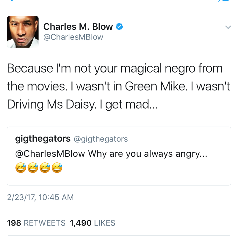 A reply when someone asked New York Times writer Charles M. Blow why he's angry all the time. I love his work.