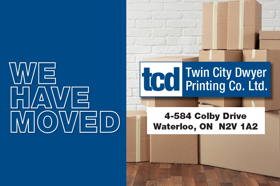 We have moved. Twin City Dwyer Printing Co. Ltd. 584 Colby Drive, Unit 4 Waterloo, ONN2V 1A2