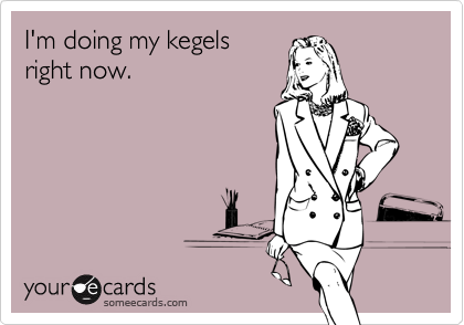 I'm doing my kegels right now ecard