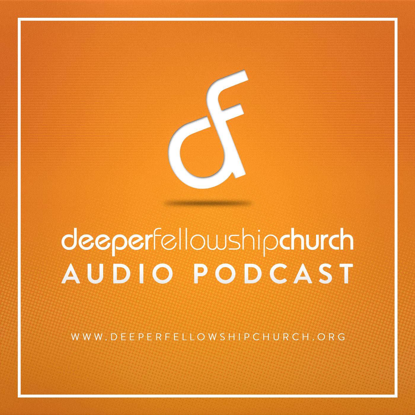 Deeper Fellowship Audio Podcast