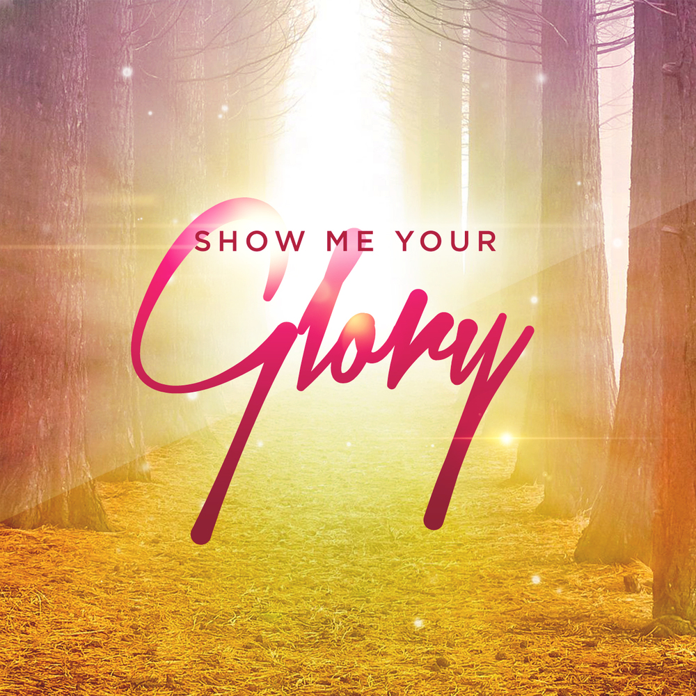 show me your glory.jpg