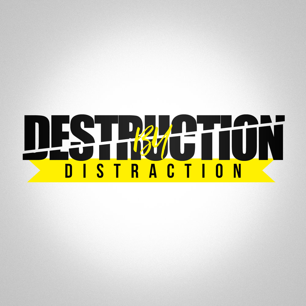 destruction by distraction.jpg