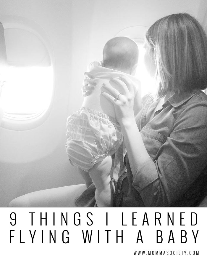 9 Tips I Learned Traveling With A Baby | Momma Society-The Community of Modern Moms | www.mommasociety.com | find us on Instagram @mommasociety