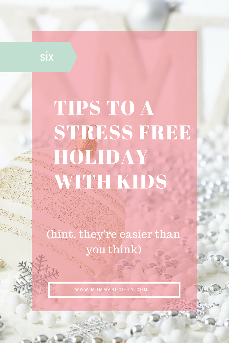 6 Secrets to a Stress Free Holiday with Kids | Momma Society-The Community of Modern Moms